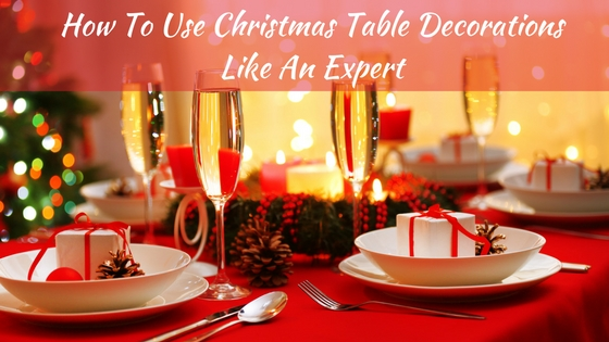 How To Use Christmas Table Decorations Like An Expert